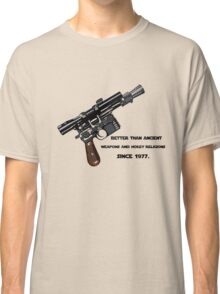 Better than ancient weapons and hokey religions since 1977 Classic T-Shirt