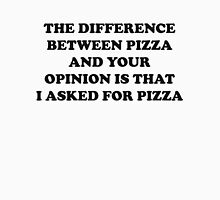 Pizza Or Your Opinion Unisex T-Shirt