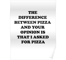 Pizza Or Your Opinion Poster