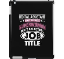 Dental Assistant Only Because Superwoman Isn't An Actual Job Title - T-shirts & Hoodies iPad Case/Skin