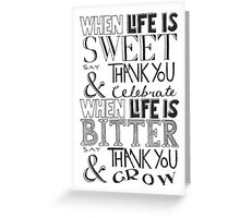 """""""When Life Is Sweet, Say Thank You And Celebrate; When Life Is Bitter, Say Thank You And Grow"""" Greeting Card"""