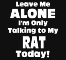 Leave Me Alone I'm Only Talking to My Rat Today - T-shirts & Hoodies by anjaneyaarts
