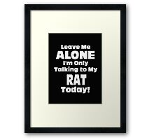 Leave Me Alone I'm Only Talking to My Rat Today - T-shirts & Hoodies Framed Print
