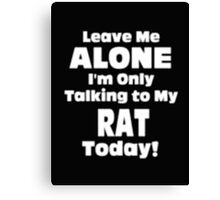 Leave Me Alone I'm Only Talking to My Rat Today - T-shirts & Hoodies Canvas Print