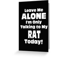 Leave Me Alone I'm Only Talking to My Rat Today - T-shirts & Hoodies Greeting Card