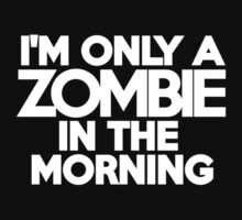 I'm only a zombie in the morning by onebaretree