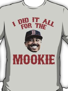 I Did It All For the Mookie - Red Sox T-Shirt