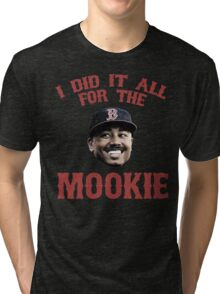 I Did It All For the Mookie - Red Sox Tri-blend T-Shirt