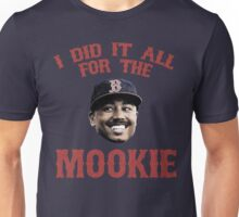 I Did It All For the Mookie - Red Sox Unisex T-Shirt