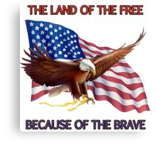 THE LAND OF THE FREE BECAUSE OF THE BRAVE Canvas Print
