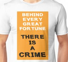 Behind Every Great Fortune There Is A Crime Unisex T-Shirt