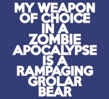 My weapon of choice in a Zombie Apocalypse is a rampaging grolar bear by onebaretree