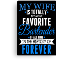 My Wife Is Totally My Most Favorite Bartender Of All Time In The History Of Forever - Funny Tshirts Canvas Print