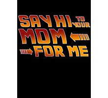 Say hi to your mom for me (1) Photographic Print