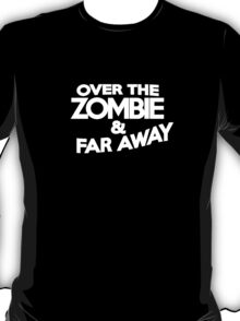Over the zombie & far away T-Shirt
