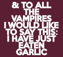 And to all the vampires, I would like to say this: I have just eaten garlic  by onebaretree