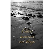 Collect moments not things Photographic Print