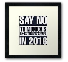 Say No To Monica's Ex-Boyfriend's Wife in 2016 Framed Print