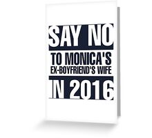 Say No To Monica's Ex-Boyfriend's Wife in 2016 Greeting Card