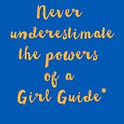 Never Underestimate the powers of a Girl Guide by Rosalie  Street
