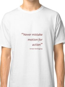 Hemingway - Mistaking motion for action (Amazing Sayings) Classic T-Shirt