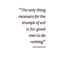 The only thing necessary for the triumph of evil... (Amazing Sayings) Photographic Print
