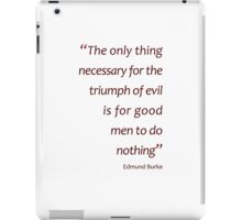 The only thing necessary for the triumph of evil... (Amazing Sayings) iPad Case/Skin
