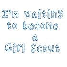 I'm waiting to become a Girl Scout by Rosalie  Street