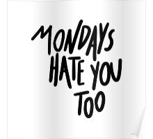 MONDAYS HATE YOU TOO Poster