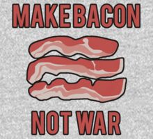 Make Bacon Not War by jephrey88
