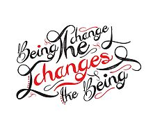 Being the Change Changes the Being by ArtByCarly