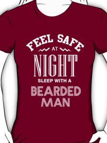 FEEL SAFE AT NIGHT SLEEP WITH A BEARDED MAN T-Shirt