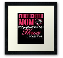 FIREFIGHTER MOM MOST PEOPLE NEVER  MEET THEIR HEROES I RAISED MINE Framed Print