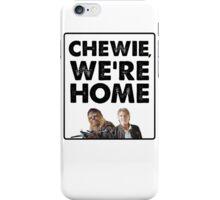 Chewie, we're home iPhone Case/Skin