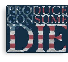 Produce, consume, die Canvas Print