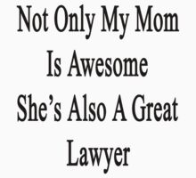 Not Only My Mom Is Awesome She's Also A Great Lawyer  by supernova23