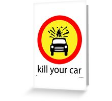Kill Your Car Greeting Card