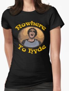 70s Show - Nowhere To Hyde #3 Womens Fitted T-Shirt