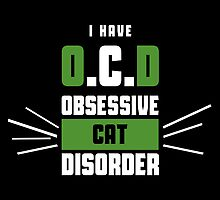 I Have O.C.D Obsessive Cat Disorder- T-Shirts & Hoodies by justarts
