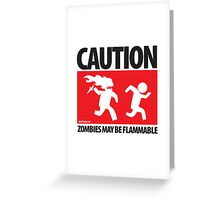 Caution: Zombies May Be Flammable Greeting Card