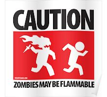 Caution: Zombies May Be Flammable Poster