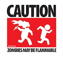 Caution: Zombies May Be Flammable Photographic Print