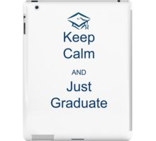Keep Calm and Just Graduate iPad Case/Skin