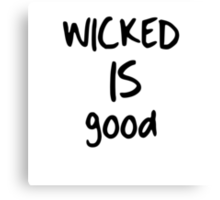 WICKED is good Canvas Print