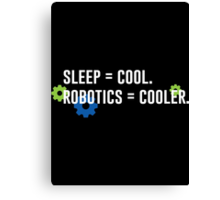 Sleep = Cool. Robotics = Cooler. Canvas Print