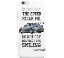 If the speed kills me  iPhone Case/Skin