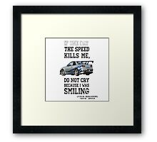 If the speed kills me  Framed Print