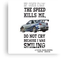 If the speed kills me  Canvas Print