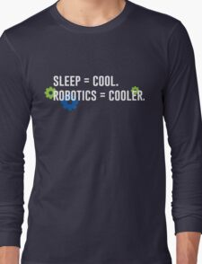 Sleep = Cool. Robotics = Cooler. Long Sleeve T-Shirt