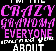 I'M THE CRAZY GRANDMA EVERYONE WARNED YOU ABOUT by birthdaytees